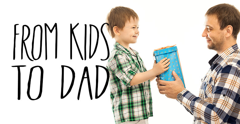 From Kids To Dad Gifts