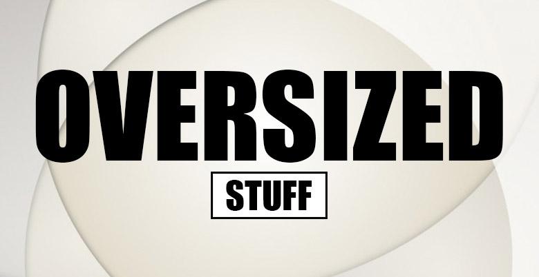Oversized Stuff