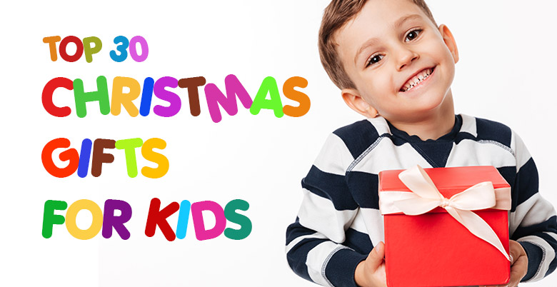 Top 30 Christmas Gifts For Kids